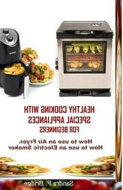Healthy Cooking with Special Appliances for Beginners: How t